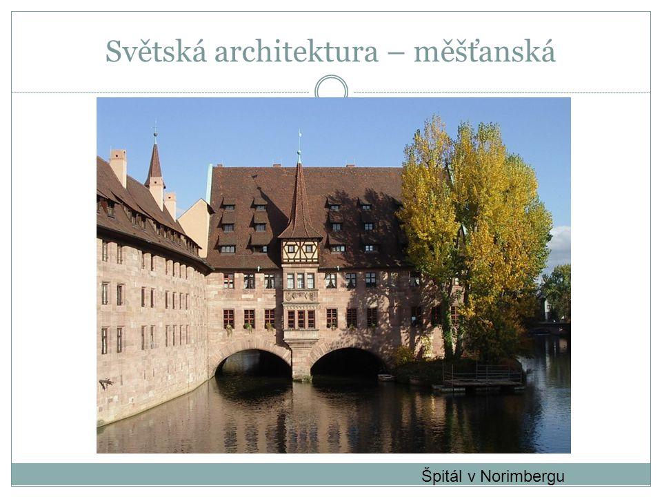 Světská architektura – měšťanská Špitál v Norimbergu