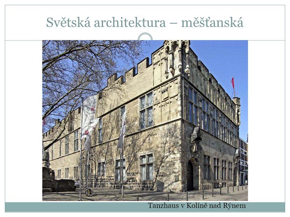 Světská architektura – měšťanská Tanzhaus v Kolíně nad Rýnem