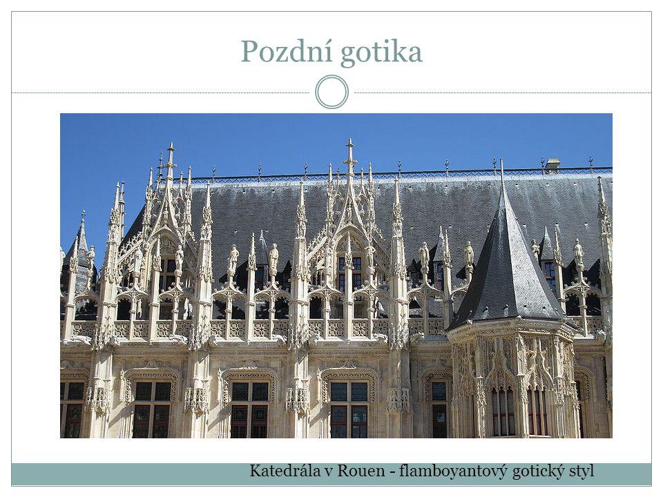 Pozdní gotika Katedrála v Rouen - flamboyantový gotický styl