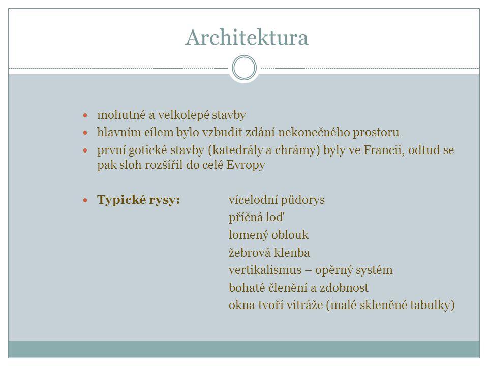 Architektura mohutné a velkolepé stavby hlavním cílem bylo vzbudit zdání nekonečného prostoru první gotické stavby (katedrály a chrámy) byly ve Francii, odtud se pak sloh rozšířil do celé Evropy Typické rysy: vícelodní půdorys příčná loď lomený oblouk žebrová klenba vertikalismus – opěrný systém bohaté členění a zdobnost okna tvoří vitráže (malé skleněné tabulky)