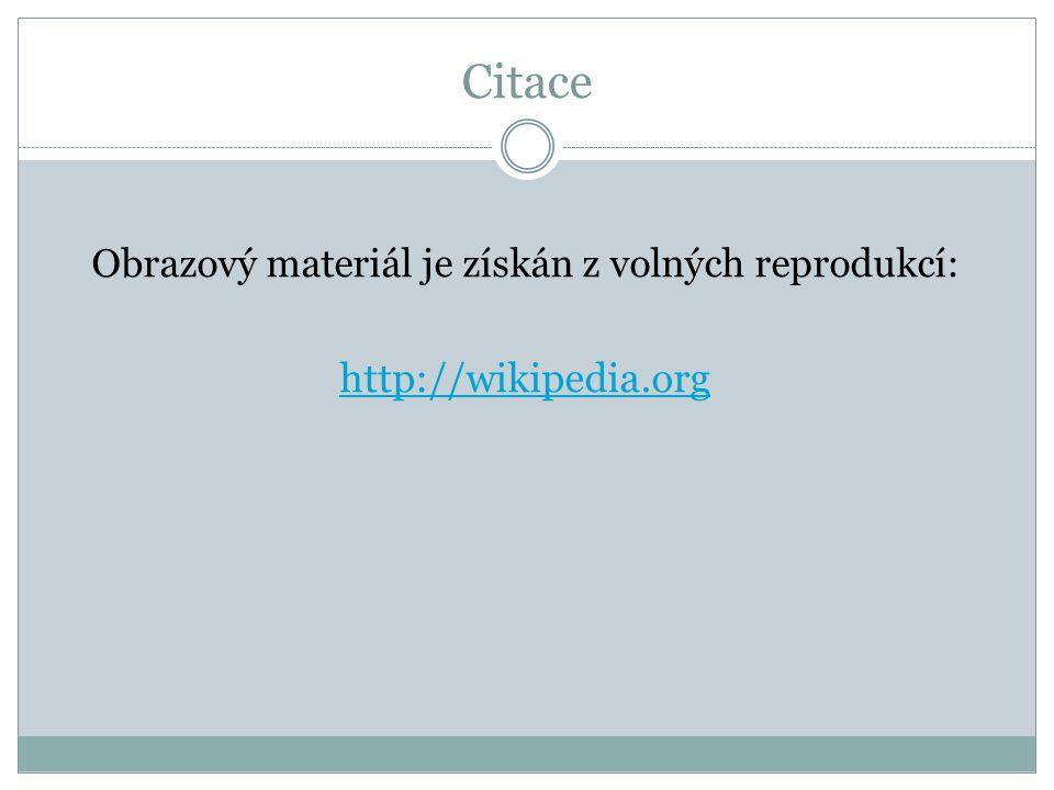 Citace Obrazový materiál je získán z volných reprodukcí: http://wikipedia.org