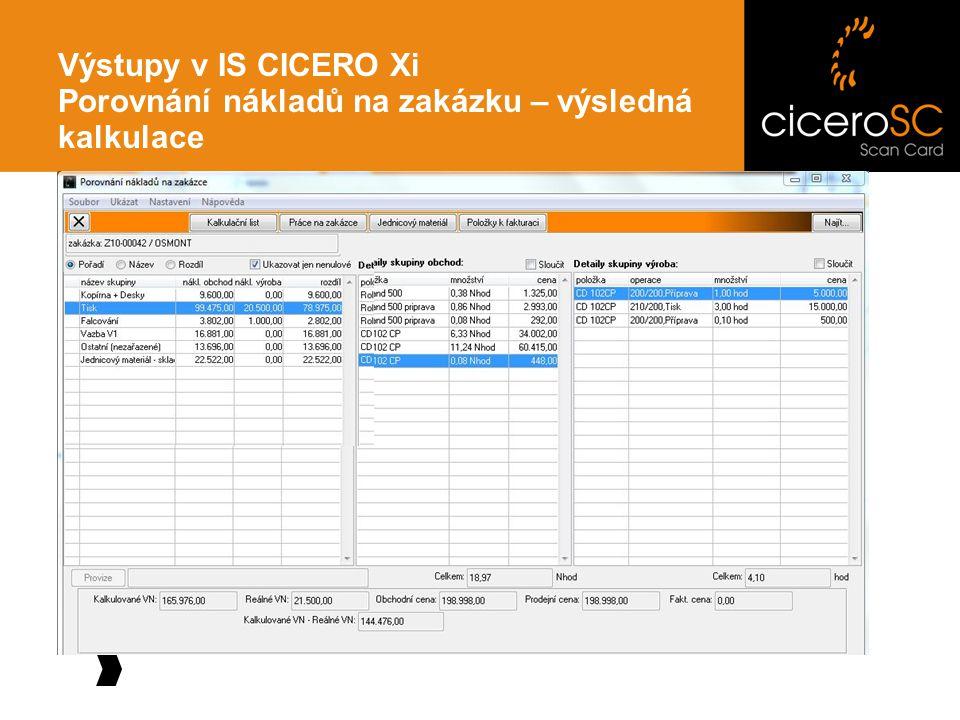 Výstupy v IS CICERO Xi Porovnání nákladů na zakázku – výsledná kalkulace
