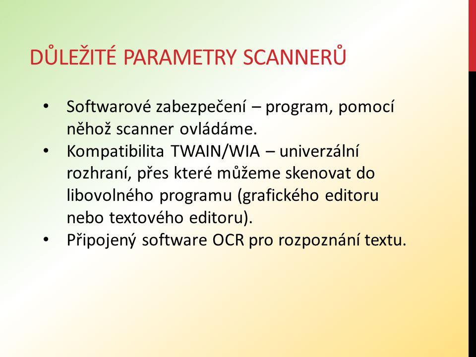 DŮLEŽITÉ PARAMETRY SCANNERŮ Softwarové zabezpečení – program, pomocí něhož scanner ovládáme.