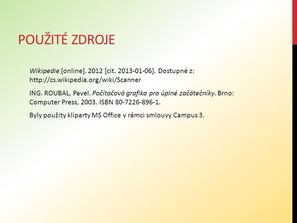 POUŽITÉ ZDROJE Wikipedie [online]. 2012 [cit. 2013-01-06]. Dostupné z: http://cs.wikipedia.org/wiki/Scanner ING. ROUBAL, Pavel. Počítačová grafika pro