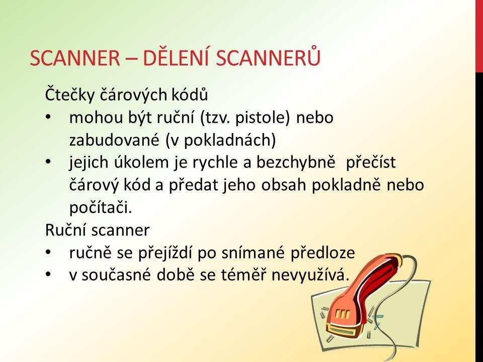 SCANNER – DĚLENÍ SCANNERŮ Stolní (deskové) scannery jsou nejrozšířenější, používají se v kancelářích a v domácnostech předloha se pokládá na sklo, pod nímž projíždí strojově ovládané snímací rameno.