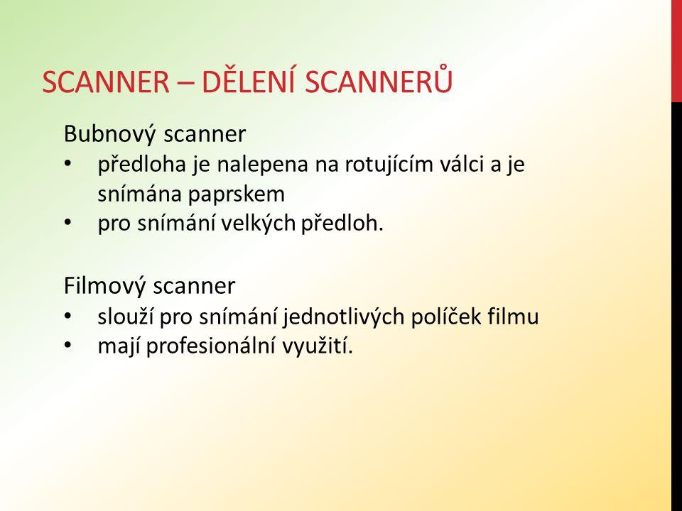 SCANNER – DĚLENÍ SCANNERŮ Bubnový scanner předloha je nalepena na rotujícím válci a je snímána paprskem pro snímání velkých předloh. Filmový scanner s