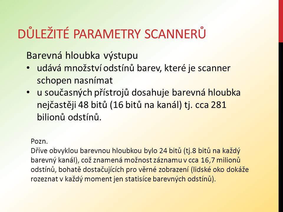 DŮLEŽITÉ PARAMETRY SCANNERŮ Barevná hloubka výstupu udává množství odstínů barev, které je scanner schopen nasnímat u současných přístrojů dosahuje barevná hloubka nejčastěji 48 bitů (16 bitů na kanál) tj.