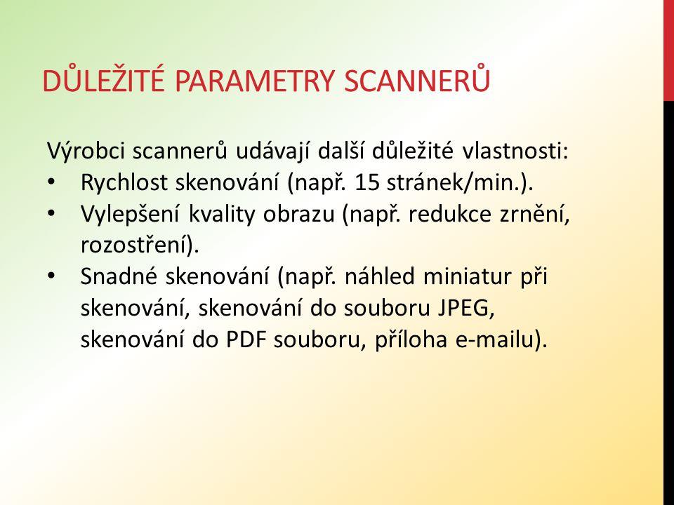 DŮLEŽITÉ PARAMETRY SCANNERŮ Výrobci scannerů udávají další důležité vlastnosti: Rychlost skenování (např. 15 stránek/min.). Vylepšení kvality obrazu (