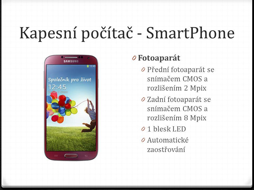 Kapesní počítač - SmartPhone 0 Fotoaparát 0 Přední fotoaparát se snímačem CMOS a rozlišením 2 Mpix 0 Zadní fotoaparát se snímačem CMOS a rozlišením 8 Mpix 0 1 blesk LED 0 Automatické zaostřování