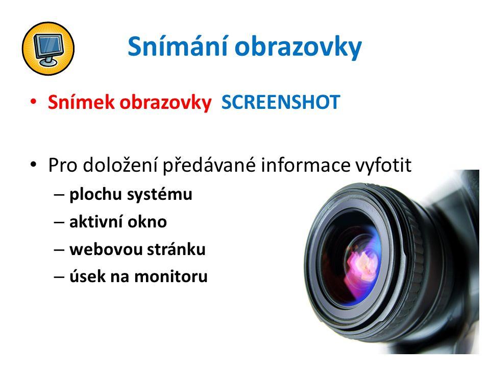 Snímání obrazovky Snímek obrazovky SCREENSHOT Pro doložení předávané informace vyfotit – plochu systému – aktivní okno – webovou stránku – úsek na monitoru