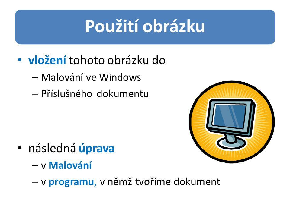 Použití obrázku vložení tohoto obrázku do – Malování ve Windows – Příslušného dokumentu následná úprava – v Malování – v programu, v němž tvoříme dokument