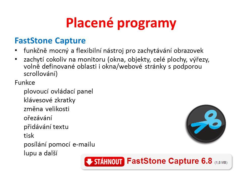 Placené programy FastStone Capture funkčně mocný a flexibilní nástroj pro zachytávání obrazovek zachytí cokoliv na monitoru (okna, objekty, celé plochy, výřezy, volně definované oblasti i okna/webové stránky s podporou scrollování) Funkce plovoucí ovládací panel klávesové zkratky změna velikosti ořezávání přidávání textu tisk posílání pomocí e-mailu lupu a další