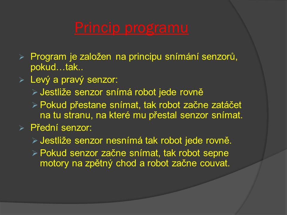 Princip programu  Program je založen na principu snímání senzorů, pokud…tak..  Levý a pravý senzor:  Jestliže senzor snímá robot jede rovně  Pokud