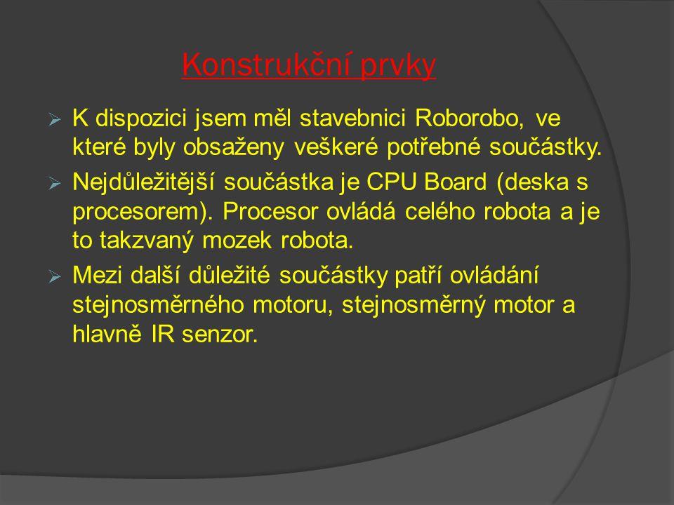 Konstrukční prvky  K dispozici jsem měl stavebnici Roborobo, ve které byly obsaženy veškeré potřebné součástky.  Nejdůležitější součástka je CPU Boa