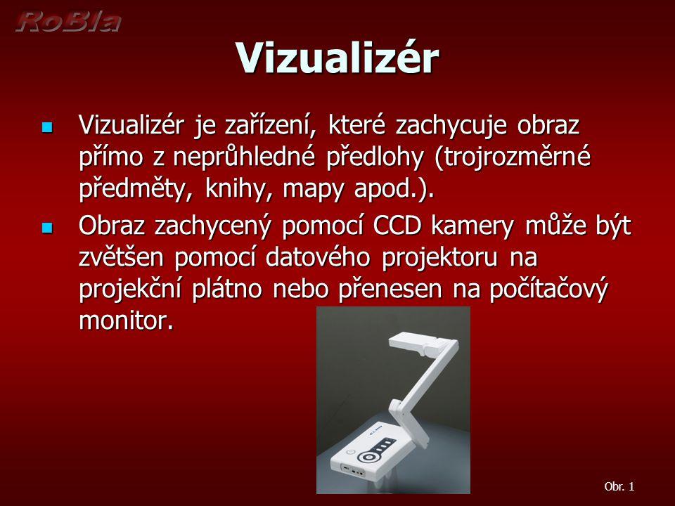 Vizualizér Vizualizér je zařízení, které zachycuje obraz přímo z neprůhledné předlohy (trojrozměrné předměty, knihy, mapy apod.). Vizualizér je zaříze