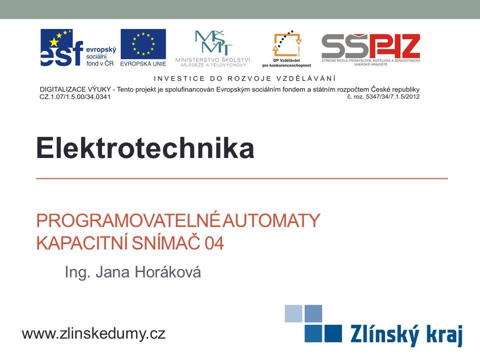 PROGRAMOVATELNÉ AUTOMATY KAPACITNÍ SNÍMAČ 04 Ing. Jana Horáková Elektrotechnika www.zlinskedumy.cz