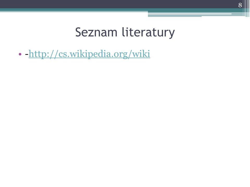 Seznam literatury -http://cs.wikipedia.org/wikihttp://cs.wikipedia.org/wiki 8