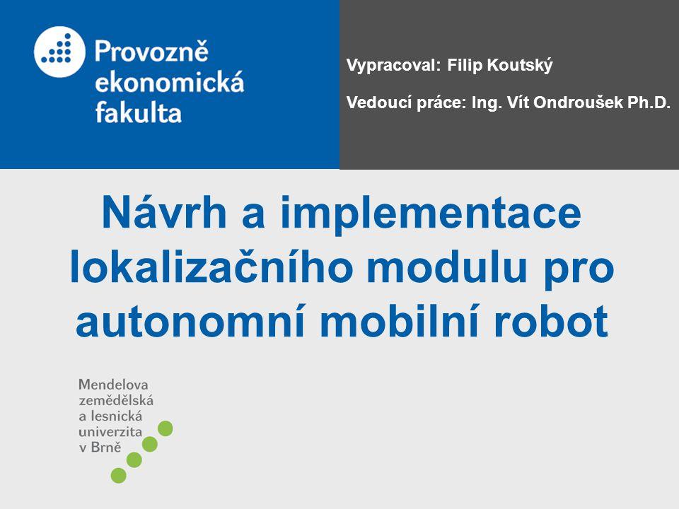 25. 7. 2007, Brno Připravil: Ing. Jaroslav Novotný Návrh a implementace lokalizačního modulu pro autonomní mobilní robot Vypracoval: Filip Koutský Ved