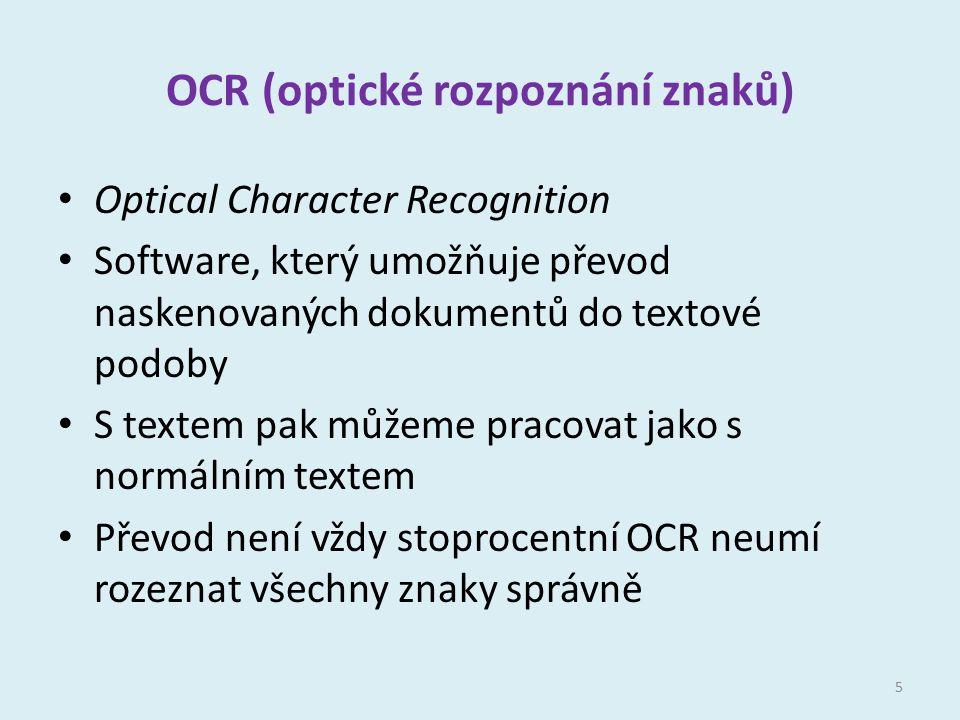 OCR (optické rozpoznání znaků) Optical Character Recognition Software, který umožňuje převod naskenovaných dokumentů do textové podoby S textem pak můžeme pracovat jako s normálním textem Převod není vždy stoprocentní OCR neumí rozeznat všechny znaky správně 5