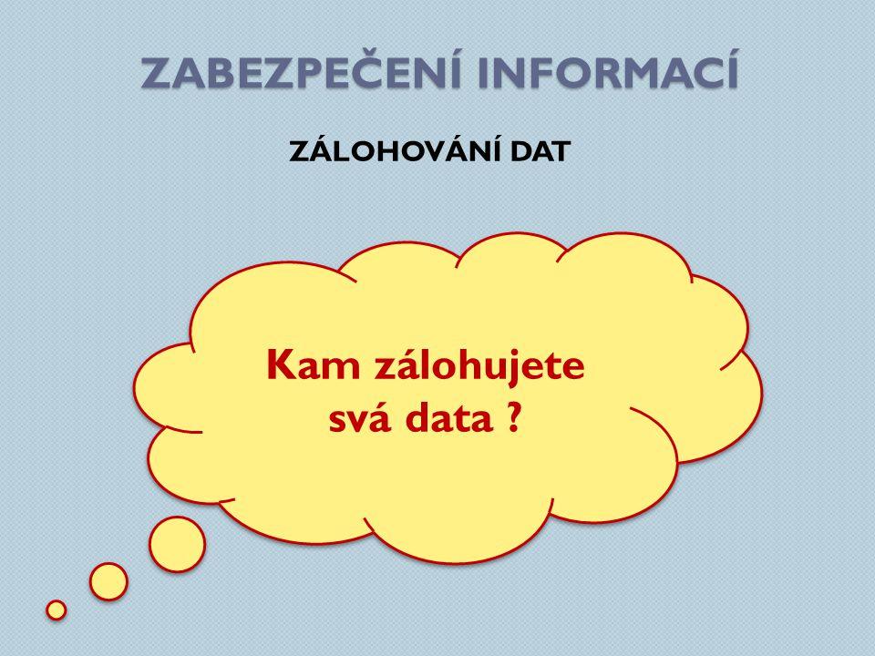 ZABEZPEČENÍ INFORMACÍ ZÁLOHOVÁNÍ DAT Kam zálohujete svá data