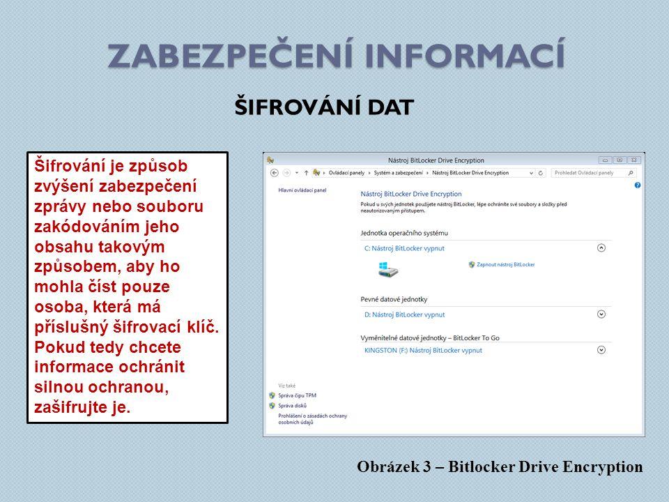 ZABEZPEČENÍ INFORMACÍ ŠIFROVÁNÍ DAT Obrázek 3 – Bitlocker Drive Encryption Šifrování je způsob zvýšení zabezpečení zprávy nebo souboru zakódováním jeho obsahu takovým způsobem, aby ho mohla číst pouze osoba, která má příslušný šifrovací klíč.