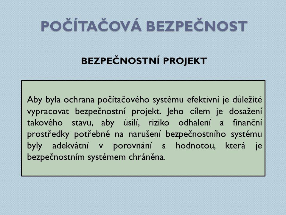 POČÍTAČOVÁ BEZPEČNOST BEZPEČNOSTNÍ PROJEKT Aby byla ochrana počítačového systému efektivní je důležité vypracovat bezpečnostní projekt.