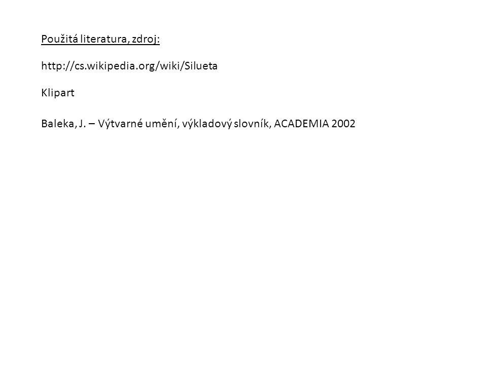 Použitá literatura, zdroj: http://cs.wikipedia.org/wiki/Silueta Klipart Baleka, J. – Výtvarné umění, výkladový slovník, ACADEMIA 2002