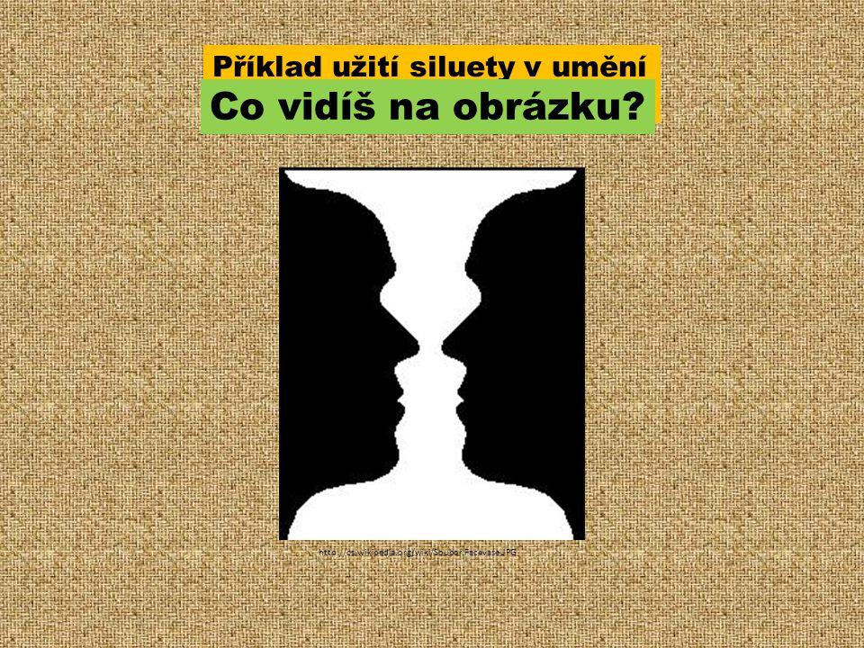 http://cs.wikipedia.org/wiki/Soubor:Facevase.JPG Příklad užití siluety v umění Rubinova váza Co vidíš na obrázku?