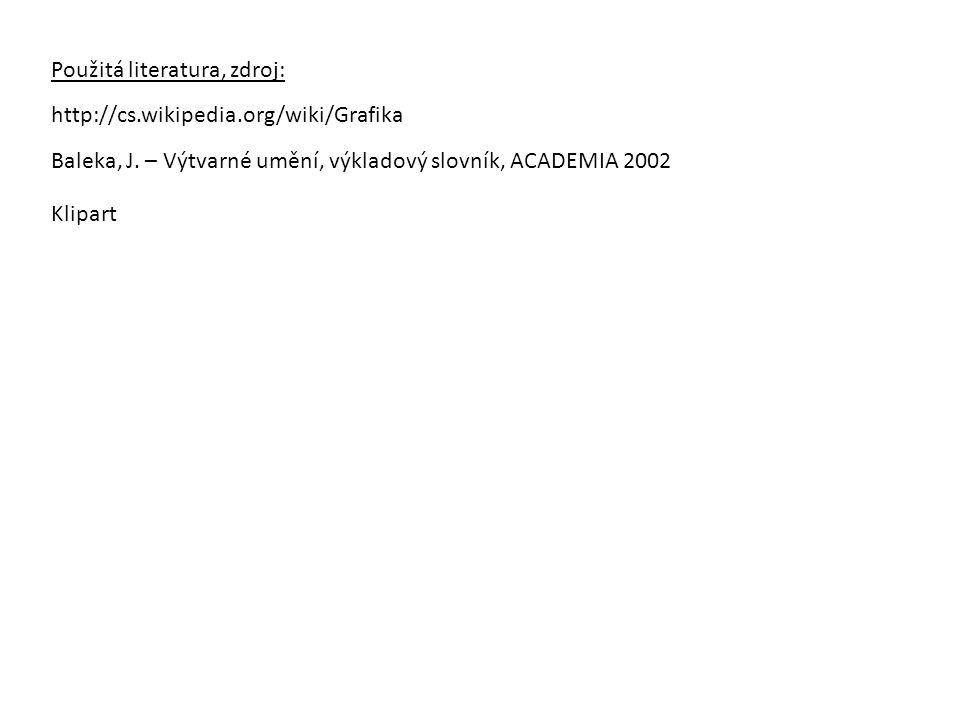 http://cs.wikipedia.org/wiki/Grafika Použitá literatura, zdroj: Baleka, J. – Výtvarné umění, výkladový slovník, ACADEMIA 2002 Klipart