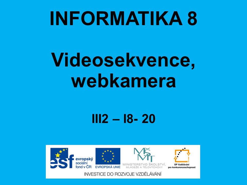 INFORMATIKA 8 Videosekvence, webkamera III2 – I8- 20