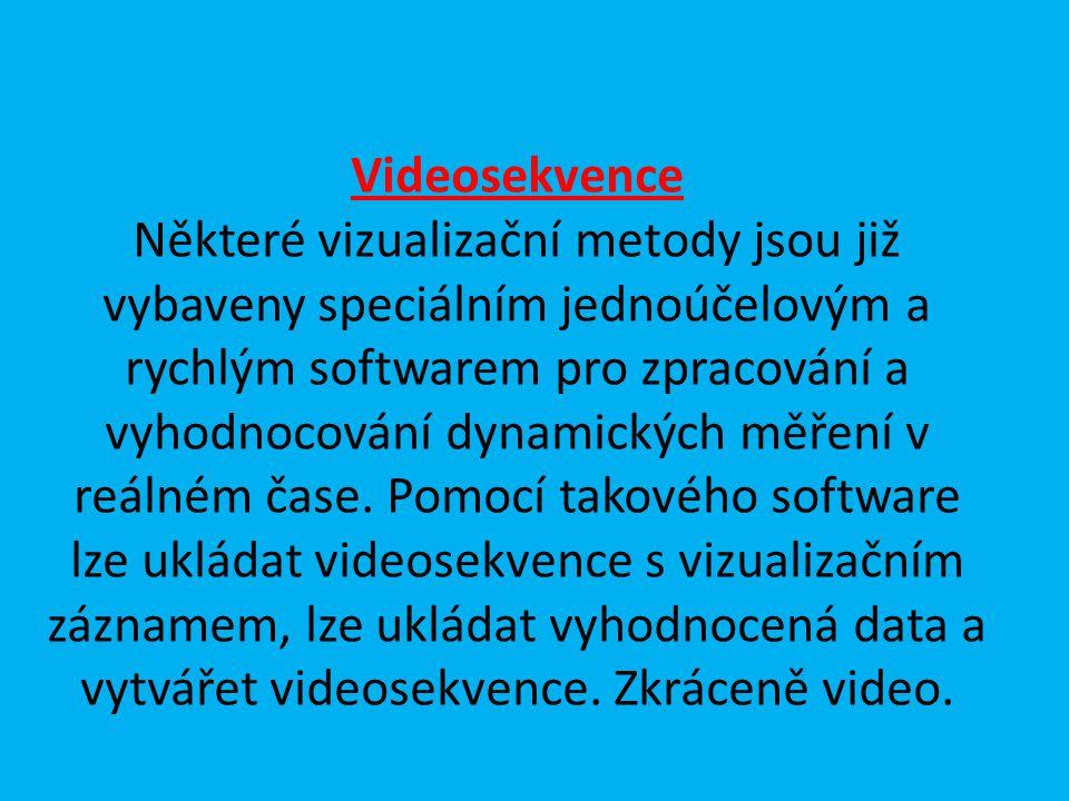Videosekvence Některé vizualizační metody jsou již vybaveny speciálním jednoúčelovým a rychlým softwarem pro zpracování a vyhodnocování dynamických mě