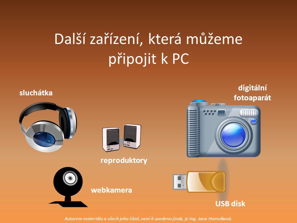 Další zařízení, která můžeme připojit k PC sluchátka digitální fotoaparát webkamera USB disk reproduktory Autorem materiálu a všech jeho částí, není-l