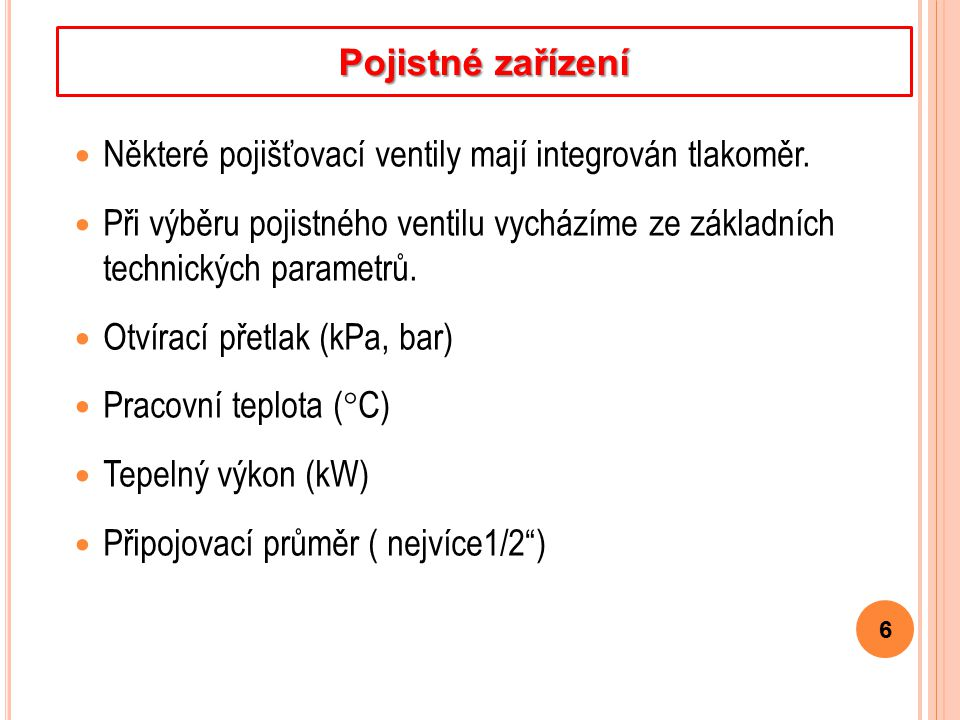 Některé pojišťovací ventily mají integrován tlakoměr.
