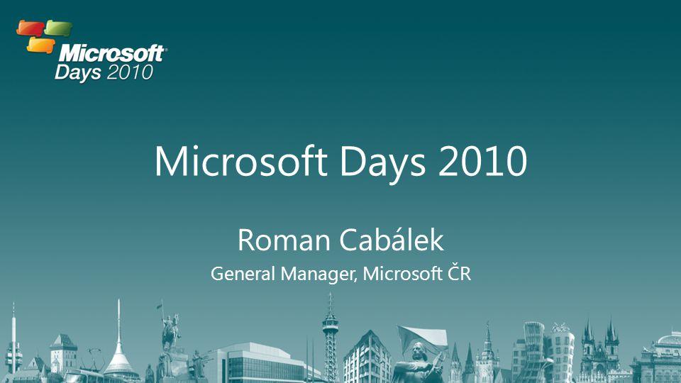Microsoft Days 2010 Roman Cabálek General Manager, Microsoft ČR