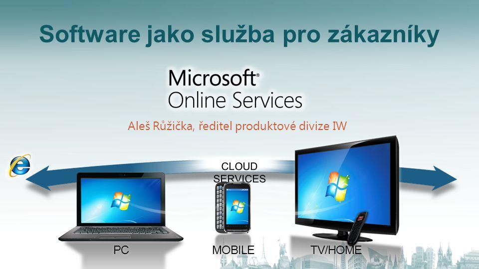 TV/HOMEPCMOBILE Software jako služba pro zákazníky Aleš Růžička, ředitel produktové divize IW