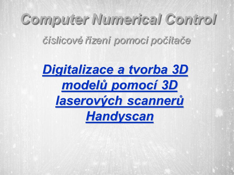 Computer Numerical Control číslicové řízení pomocí počítače Digitalizace a tvorba 3D modelů pomocí 3D laserových scannerů Handyscan