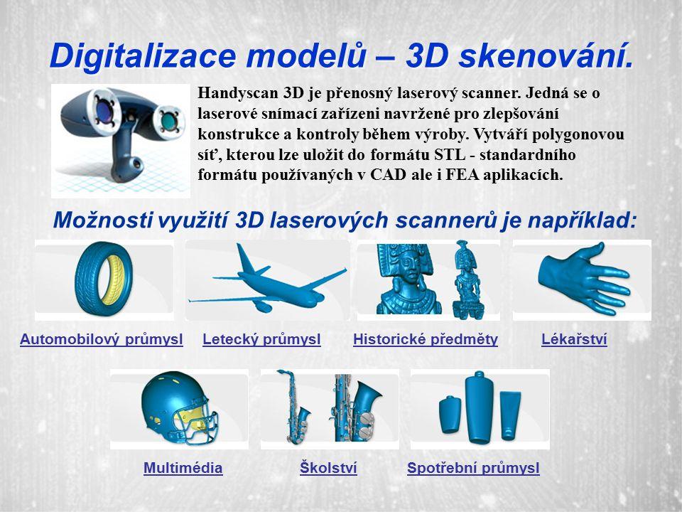 Digitalizace modelů – 3D skenování. Handyscan 3D je přenosný laserový scanner. Jedná se o laserové snímací zařízeni navržené pro zlepšování konstrukce