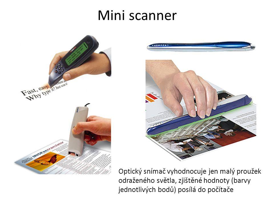 Mini scanner Optický snímač vyhodnocuje jen malý proužek odraženého světla, zjištěné hodnoty (barvy jednotlivých bodů) posílá do počítače