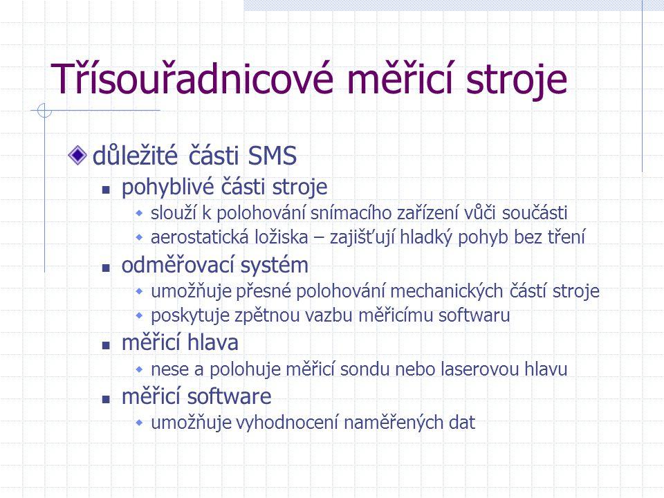 Třísouřadnicové měřicí stroje důležité části SMS pohyblivé části stroje  slouží k polohování snímacího zařízení vůči součásti  aerostatická ložiska