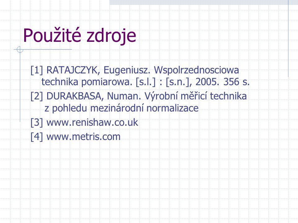 Použité zdroje [1] RATAJCZYK, Eugeniusz. Wspolrzednosciowa technika pomiarowa. [s.l.] : [s.n.], 2005. 356 s. [2] DURAKBASA, Numan. Výrobní měřicí tech