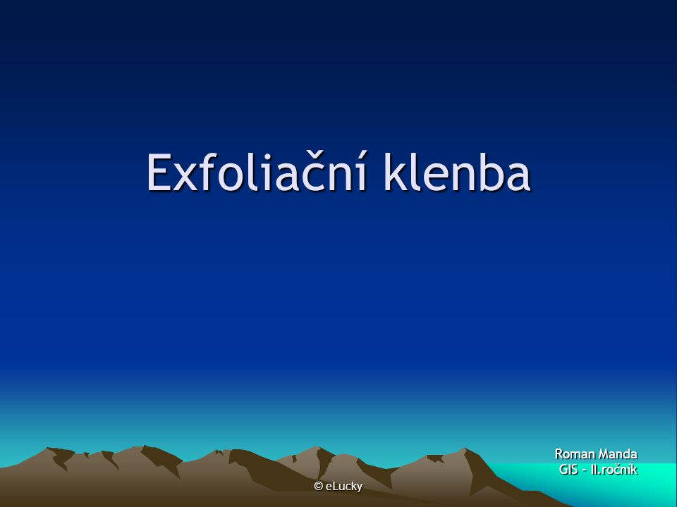 © eLucky Exfoliační klenba Roman Manda GIS – II.ročník