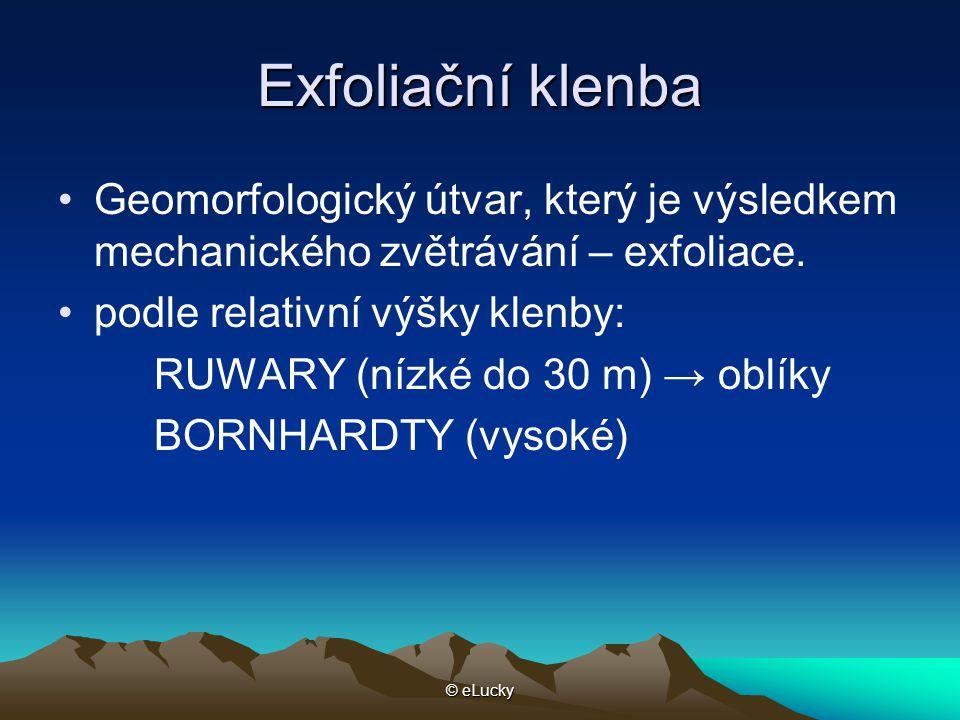© eLucky Exfoliační klenba Geomorfologický útvar, který je výsledkem mechanického zvětrávání – exfoliace. podle relativní výšky klenby: RUWARY (nízké