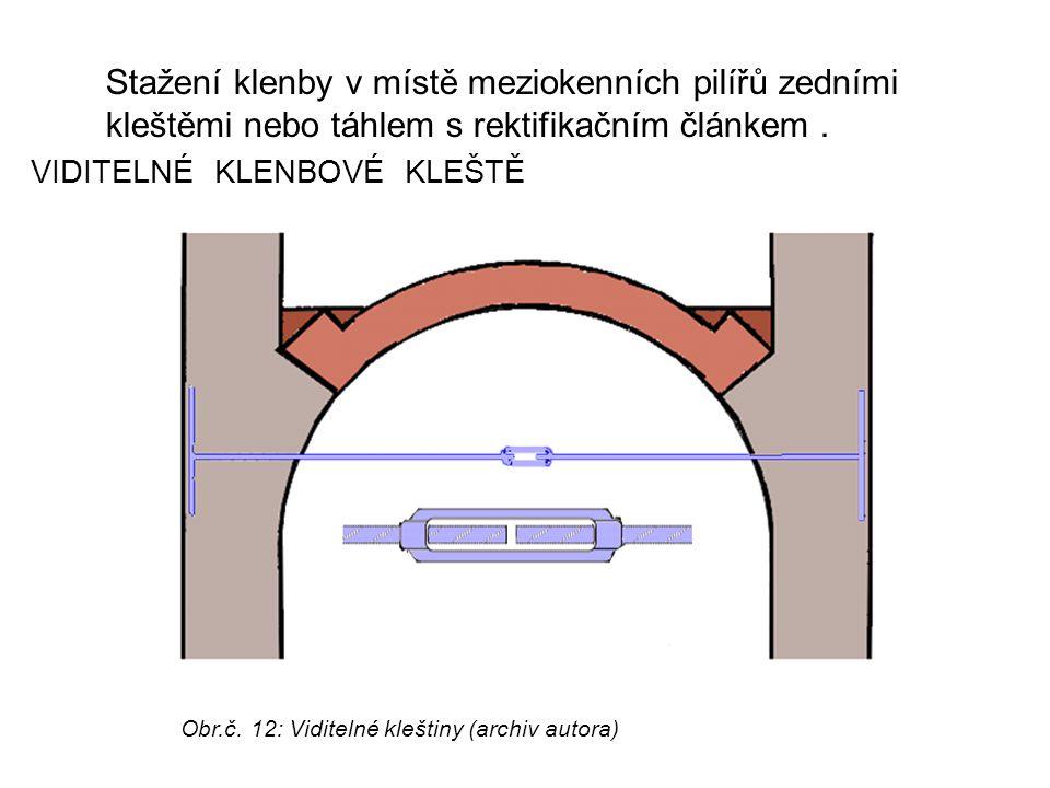 VIDITELNÉ KLENBOVÉ KLEŠTĚ Stažení klenby v místě meziokenních pilířů zedními kleštěmi nebo táhlem s rektifikačním článkem.