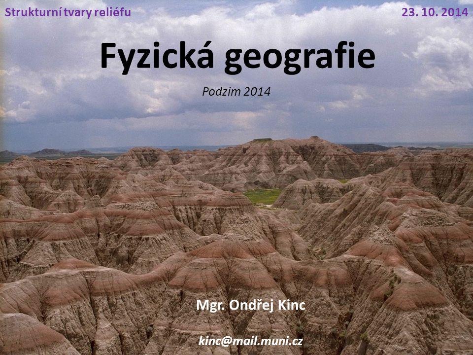 Fyzická geografie Mgr. Ondřej Kinc kinc@mail.muni.cz 23. 10. 2014Strukturní tvary reliéfu Podzim 2014