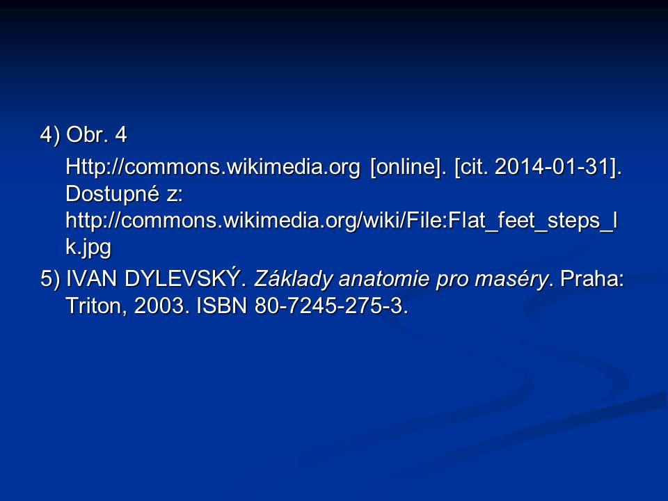4) Obr. 4 Http://commons.wikimedia.org [online]. [cit. 2014-01-31]. Dostupné z: http://commons.wikimedia.org/wiki/File:Flat_feet_steps_l k.jpg 5) IVAN