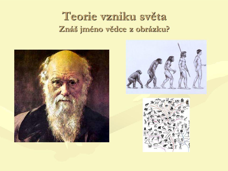 Teorie vzniku světa Znáš jméno vědce z obrázku?
