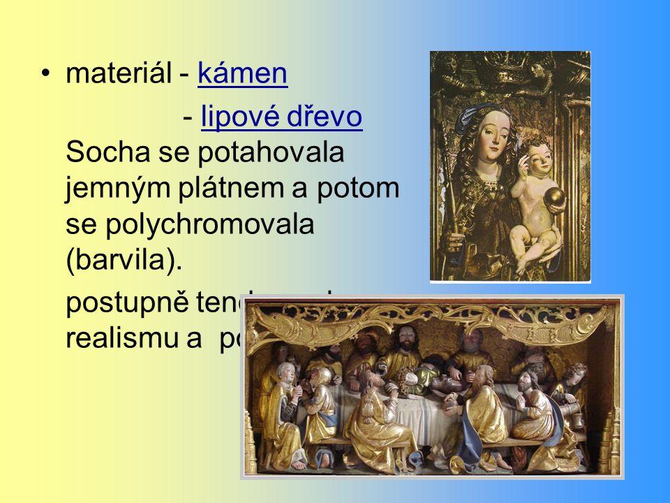 materiál - kámen - lipové dřevo Socha se potahovala jemným plátnem a potom se polychromovala (barvila). postupně tendence k realismu a pohybu