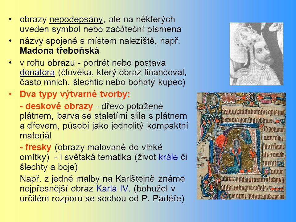 obrazy nepodepsány, ale na některých uveden symbol nebo začáteční písmena názvy spojené s místem naleziště, např. Madona třeboňská v rohu obrazu - por