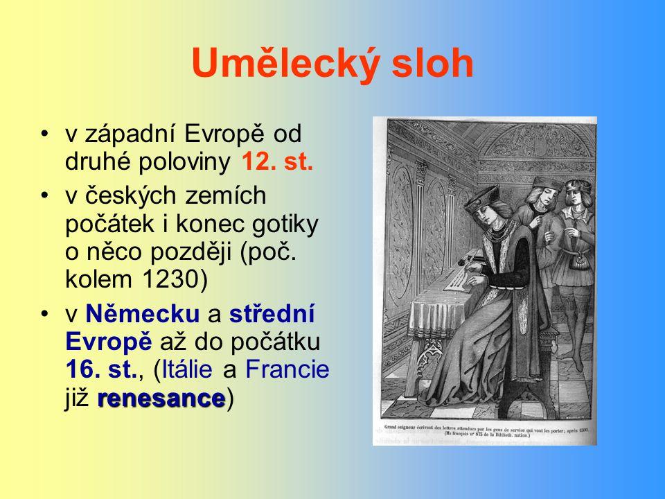 Umělecký sloh v západní Evropě od druhé poloviny 12. st. v českých zemích počátek i konec gotiky o něco později (poč. kolem 1230) renesancev Německu a