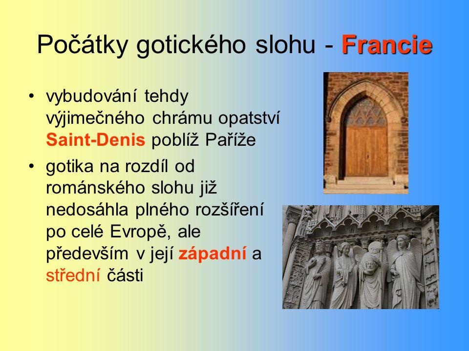 Francie Počátky gotického slohu - Francie vybudování tehdy výjimečného chrámu opatství Saint-Denis poblíž Paříže gotika na rozdíl od románského slohu